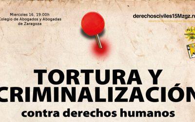 Tortura y criminalización contra Derechos Humanos.  16 de Diciembre, 19 h. en Zaragoza.