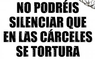 """No podréis silenciar que en las cárceles se tortura"""